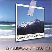 Changes in the Weather by Barefoot Truth