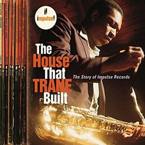 The House That Trane Built: The Story Of Impulse Records The House That Trane Built: The Story Of Impulse Records by Various Artists