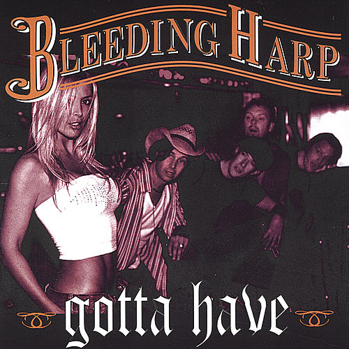 Gotta Have by Bleeding Harp
