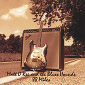 88 Miles by Matt O'Ree and the Blues Hounds