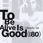 It's Good To Be Alive - Anos 80 by Gilberto Gil