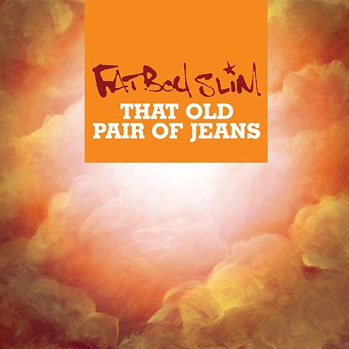 That Old Pair Of Jeans by Fatboy Slim