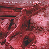 Courage From Heaven by Chris Mills