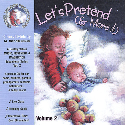 LET'S PRETEND AND MORE! Ages 4-8, 28 Repertoire-Rich Activities with Cheryl Melody, Music Specialist/Performer; kids & parents by Cheryl Melody
