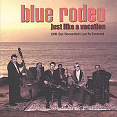 Just Like A Vacation/2 CD Set by Blue Rodeo
