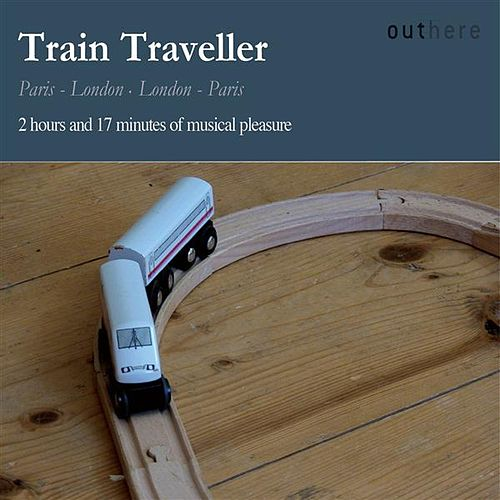 Train Traveller: Paris-London, London-Paris by Various Artists
