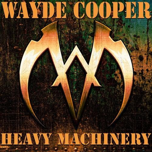 Heavy Machinery by Wayde Cooper