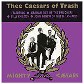 Thee Caesars of Trash by Thee Mighty Caesars
