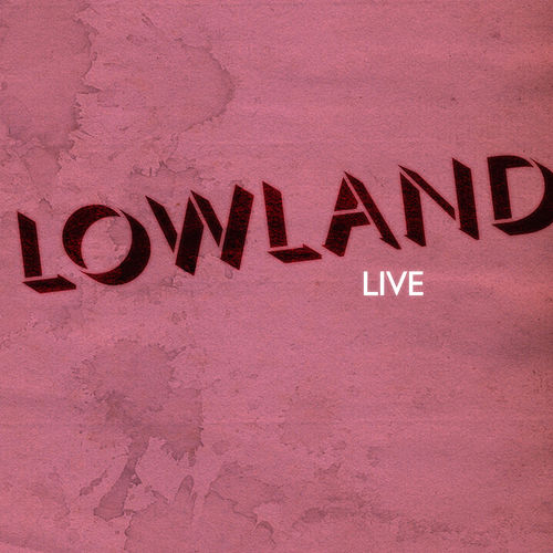 Live by Lowland