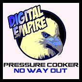 No Way Out - Single by Pressure Cooker