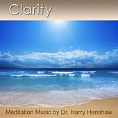 Meditation Music of Clarity (Music for Meditation) by Dr. Harry Henshaw