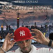 I'm So Necessary by Stressdollaz