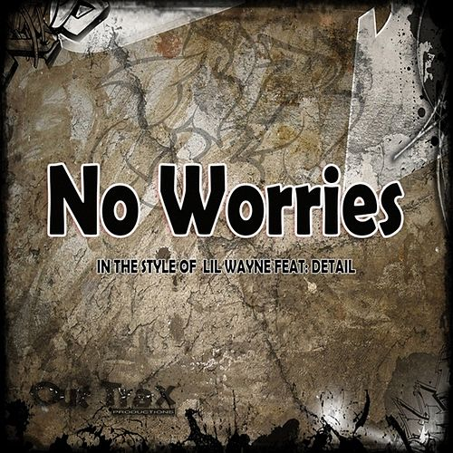 No Worries (In The Style Of Lil Wayne feat. Detail) - Single by No Worries
