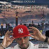 Im So Necessary by Stressdollaz