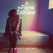 I Won't Come Back by The Pigeon Detectives