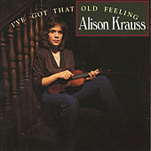 I've Got That Old Feeling by Alison Krauss