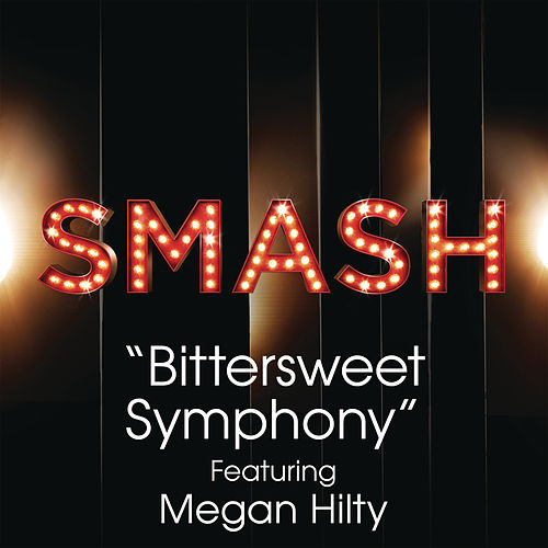 Bittersweet Symphony (SMASH Cast Version feat. Megan Hilty) by SMASH Cast