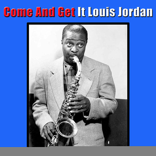 Come and Get It by Louis Jordan