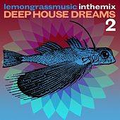Lemongrassmusic In The Mix: Deep House Dreams 2 by Various Artists
