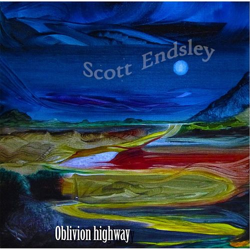 Oblivion Highway by Scott Endsley
