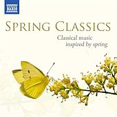 Spring Classics: Classical music inspired by spring by Various Artists