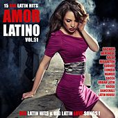 Amor Latino, Vol. 51 - 15 Big Latin Hits & Latin Love Songs (Bachata, Merengue, Salsa, Reggaeton, Kuduro, Mambo, Cumbia, Urbano, Ragga) by Various Artists