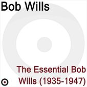 The Essential Bob Wills 1935-1947 by Bob Wills