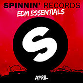 Spinnin' Records EDM Essentials April by Various Artists