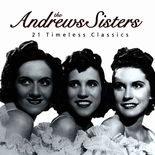 The Andrews Sisters - 21 Timeless Classics by The Andrews Sisters