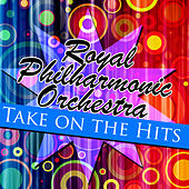 Royal Philharmonic Orchestra Take On the Hits by Royal Philharmonic Orchestra