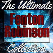 Fenton Robinson: The Ultimate Collection by Fenton Robinson