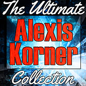 Alexis Korner: The Ultimate Collection (Live) by Alexis Korner