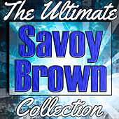 Savoy Brown: The Ultimate Collection (Live) by Savoy Brown