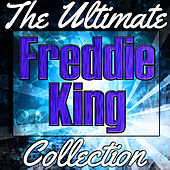 Freddie King: The Ultimate Collection (Live) by Freddie King