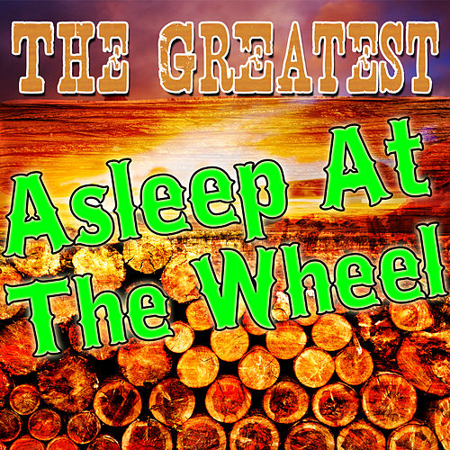 The Greatest Asleep At the Wheel by Asleep at the Wheel