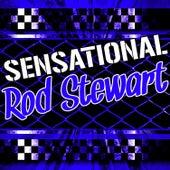 Sensational Rod Stewart by Rod Stewart