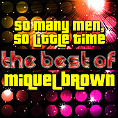 So Many Men, So Little Time - The Best of Miquel Brown by Miquel Brown