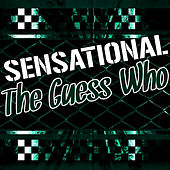 Sensational the Guess Who by The Guess Who