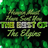 Heaven Must Have Sent You - The Best of the Elgins by The Elgins