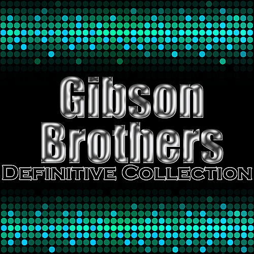 Gibson Brothers: Definitive Collection by Gibson Brothers