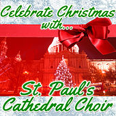 Celebrate Christmas With St. Paul's Cathedral Choir by St. Paul's Cathedral Choir