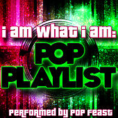 I am What I Am: Pop Playlist by Pop Feast