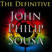 The Definitive John Philip Sousa by John Philip Sousa