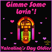 Gimme Some Lovin': Valentine's Day Oldies by Various Artists