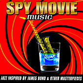 Spy Movie Music - Jazz Inspired By James Bond & Other Masterpieces by Various Artists