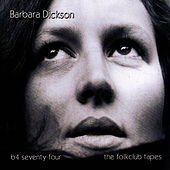 B4 Seventy-Four - The Folkclub Tapes by Barbara Dickson