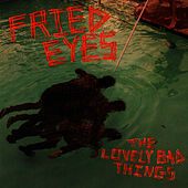 Fried Eyes by The Lovely Bad Things