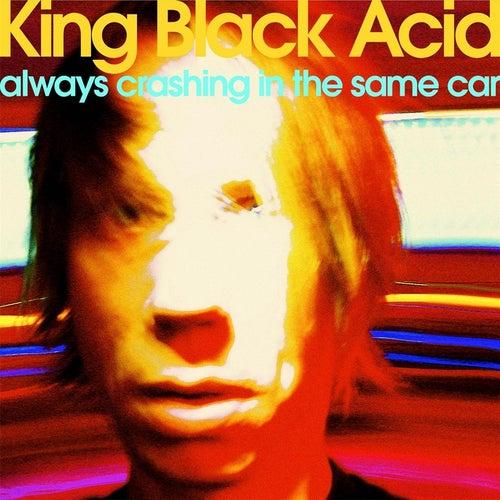 Always Crashing in the Same Car - Single by King Black Acid