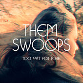 Too Fast for Love by Them Swoops
