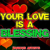 Your Love Is a Blessing by Various Artists